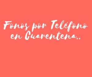 Fonos por Teléfono en Cuarentena
